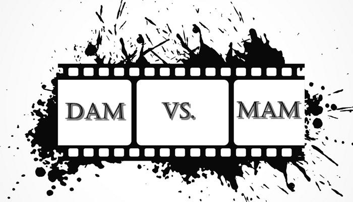 DAM vs. MAM