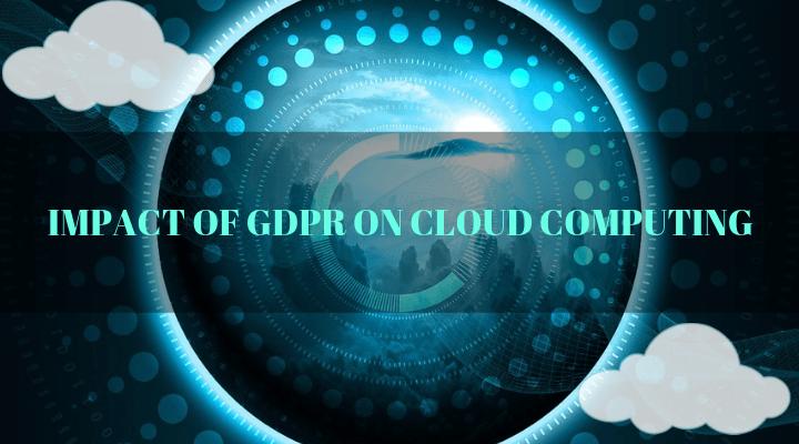 Impact of GDPR on Cloud Computing