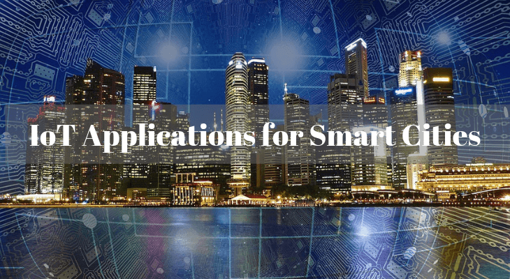 Applications of IoT for Smart Cities