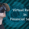 Examples of Virtual Reality in Financial-Services