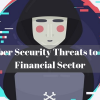 Cyber Security Threats to the Financial Sector