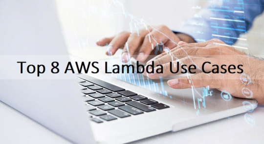 Top 8 AWS Lambda Use Cases