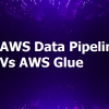 AWS Data Pipeline Vs AWS Glue
