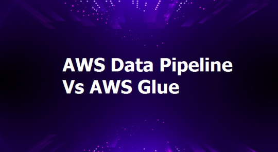 AWS Data Pipeline Vs AWS Glue