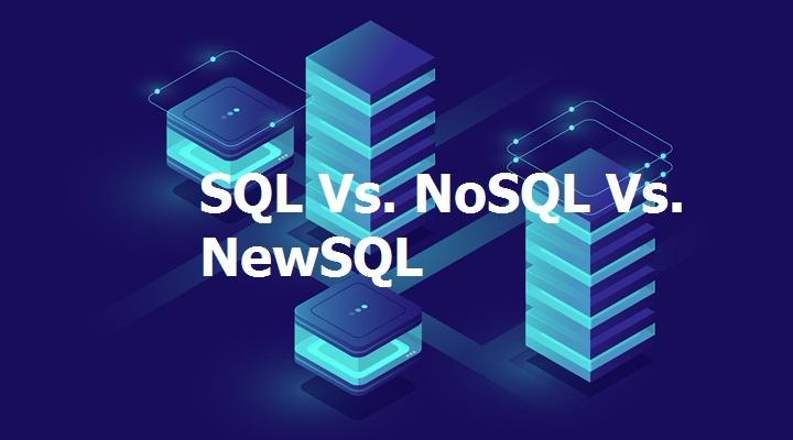 SQL Vs. NoSQL Vs. NewSQL