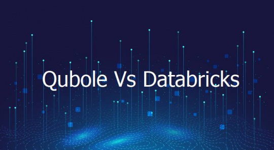 Qubole Vs DataBricks Top Differentiating factors