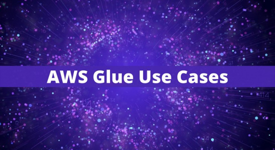 AWS Glue Use Cases