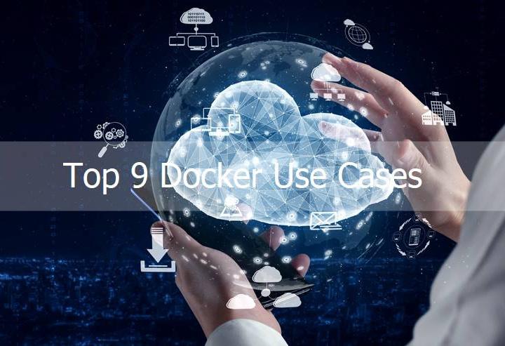 Top 9 Docker Use Cases