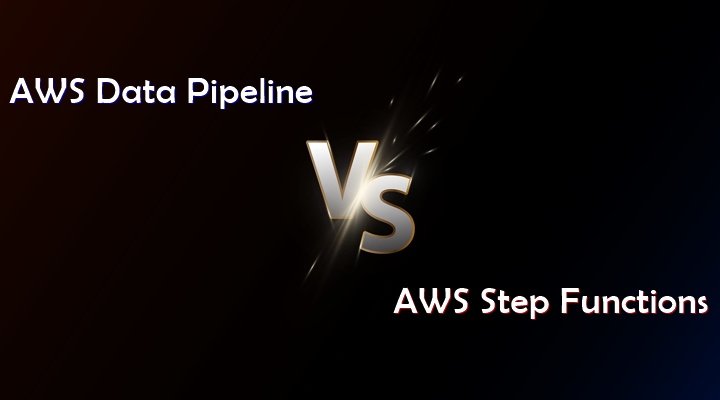 AWS Data Pipeline vs. AWS Step Functions