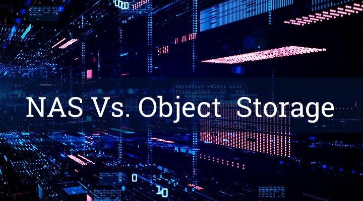 NAS vs. Object Storage: What's the Difference Between the Two?