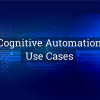 Use Cases of Cognitive Automation