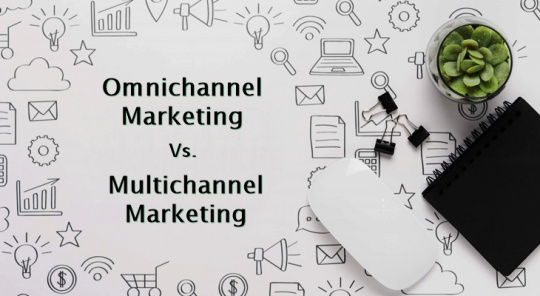 Omnichannel vs. Multichannel Marketing: 5 Points of Difference