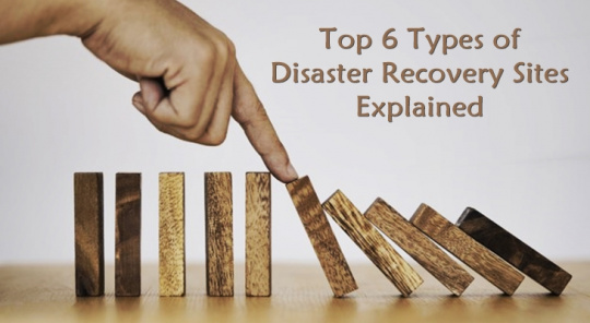 Top 6 Types of Disaster Recovery Sites Explained