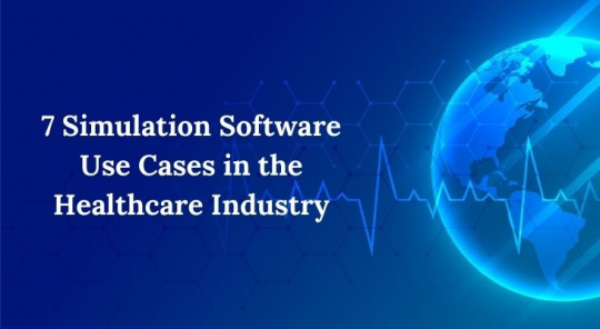 7 Simulation Software Use Cases in the Healthcare Industry
