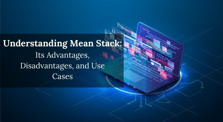 Understanding Mean Stack, its Advantages, Disadvantages, and Use Cases