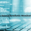Top Open Source Synthetic Monitoring Tools