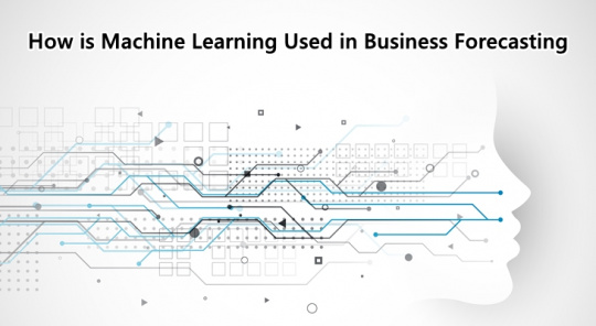 How is Machine Learning Used in Business Forecasting
